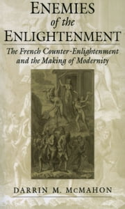 Enemies of the Enlightenment - The French Counter-Enlightenment and the Making of Modernity ebook by Darrin M. McMahon