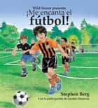 ¡Me encanta el fútbol! Con la participación de Landon Donovan / I Love Soccer! Featuring Landon Donovan (Spanish Edition) ebook by Stephen Berg
