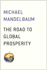 The Road to Global Prosperity ebook by Michael Mandelbaum