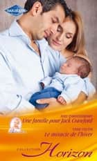Une famille pour Jack Crawford - Le miracle de l'hiver ebook by Judy Christenberry, Cara Colter
