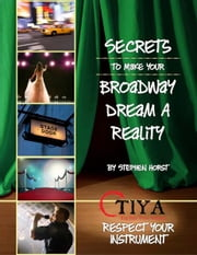 Secrets To Make Your Broadway Dream A Reality: RESPECT YOUR INSTRUMENT ebook by Stephen Horst
