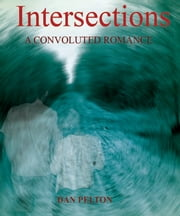 Intersections: A Convoluted Romance ebook by Dan Pelton