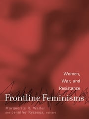 Frontline Feminisms - Women, War, and Resistance ebook by Marguerite Waller,Jennifer Rycenga