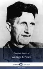 Delphi Complete Works of George Orwell (Illustrated) ebook by George Orwell