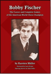 Bobby Fischer: The Career and Complete Games of the American World Chess Champion ebook by Karsten Müller