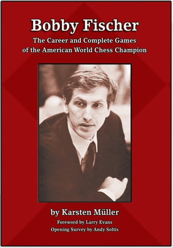 Bobby Fischer - The Career and Complete Games of the American World Chess Champion ebook by Karsten Müller