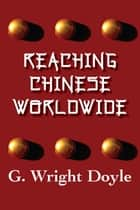 Reaching Chinese Worldwide ebook by Wright Doyle