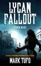 Lycan Fallout 5: Demon Wars - A Michael Talbot Adventure ebook by Mark Tufo