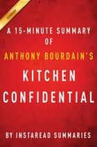 Summary of Kitchen Confidential - by Anthony Bourdain | Includes Analysis ebook by Instaread Summaries