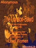 The London-Bawd: With her Character and Life ebook by eBooksLib