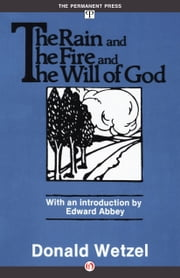 The Rain and the Fire and the Will of God ebook by Donald Wetzel,Edward Abbey