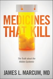 Medicines That Kill - The Truth about the Hidden Epidemic ebook by James L. Marcum
