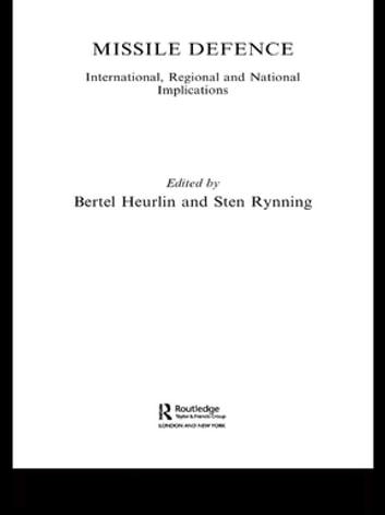 Missile Defence - International, Regional and National Implications ebook by
