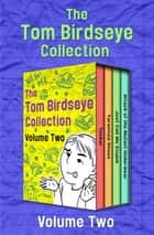 The Tom Birdseye Collection Volume Two - Tucker, Tarantula Shoes, Just Call Me Stupid, and Attack of the Mutant Underwear ebook by Tom Birdseye
