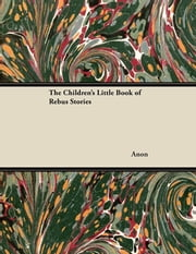 The Children's Little Book of Rebus Stories ebook by Anon.