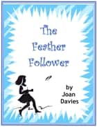 The Feather Follower ebook by Joan Davies