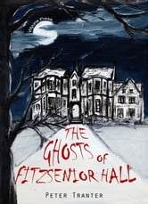 The Ghosts of Fitzsenior Hall ebook by Peter Tranter