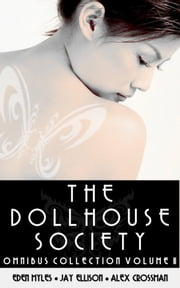The Dollhouse Society Omnibus Collection Volume II ebook by Eden Myles,Jay Ellison,Alex Crossman
