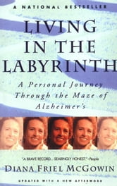 Living in the Labyrinth - A Personal Journey Through the Maze of Alzheimer's ebook by Diana McGowin