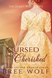 Cursed & Cherished - The Duke's Wilful Wife ebook by Bree Wolf