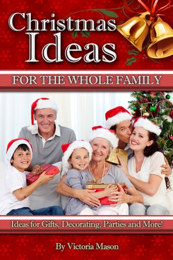 Christmas Ideas for The Whole Family: Ideas for Gifts, Decorating ...