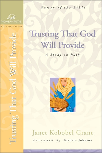 Trusting That God Will Provide: A Study on Ruth 電子書籍 by Janet Kobobel Grant