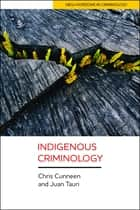 Indigenous criminology ebook by Chris Cunneen, Juan Tauri