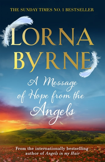 A Message of Hope from the Angels - The Sunday Times No. 1 Bestseller ebook by Lorna Byrne