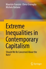 Extreme Inequalities in Contemporary Capitalism - Should We Be Concerned About the Rich? ebook by Maurizio Franzini,Elena Granaglia,Michele Raitano