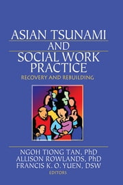 Asian Tsunami and Social Work Practice - Recovery and Rebuilding ebook by Ngoh Tiang Tan,Allison Rowlands,Frances K. O. Yuen