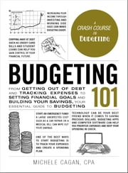 Budgeting 101 - From Getting Out of Debt and Tracking Expenses to Setting Financial Goals and Building Your Savings, Your Essential Guide to Budgeting ebook by Michele Cagan, CPA