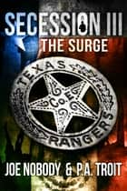 Secession III - The Surge ebook by Joe Nobody, P.A. Troit