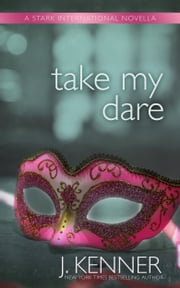 Take My Dare - A Stark International Novella ebook by J. Kenner