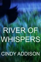 River of Whispers ebook by Cindy Addison