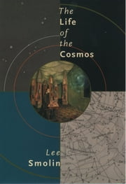 The Life of the Cosmos ebook by Lee Smolin