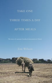 Take One Three Times a Day, After Meals ebook by Jim Wilson