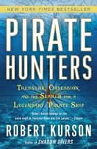Pirate Hunters - Treasure, Obsession, and the Search for a Legendary Pirate Ship ebook by Robert Kurson