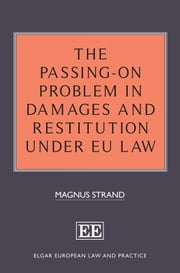 The Passing-On Problem in Damages and Restitution under EU Law ebook by Magnus Strand