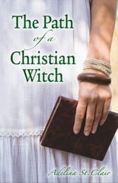 The Path of a Christian Witch ebook by Adelina St. Clair