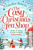 The Cosy Christmas Teashop ebook by Caroline Roberts