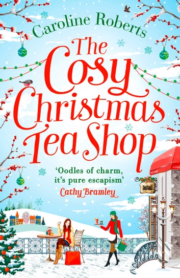 The Cosy Christmas Teashop: Cakes, castles and wedding bells – the perfect feel good romance ebook by Caroline Roberts