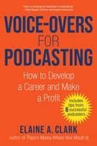 Voice-Overs for Podcasting - How to Develop a Career and Make a Profit ebook by Elaine A. Clark