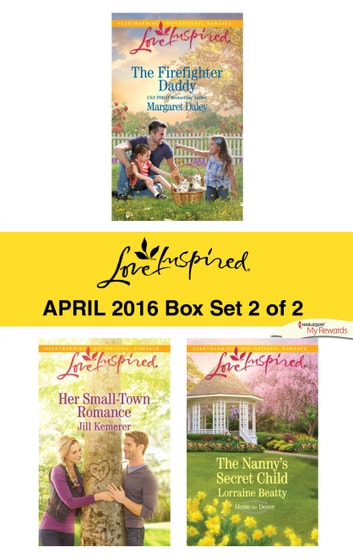 Harlequin Love Inspired April 2016 - Box Set 2 of 2 - The Firefighter Daddy\Her Small-Town Romance\The Nanny's Secret Child ebook by Margaret Daley,Jill Kemerer,Lorraine Beatty