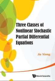 Three Classes of Nonlinear Stochastic Partial Differential Equations ebook by Jie Xiong