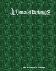 Our garment of righteousness ebook by Jeremiah Mosomi