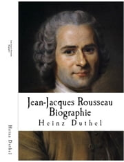 Jean-Jacques Rousseau Biographie ebook by Heinz Duthel