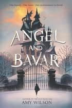 Angel and Bavar ebook by Amy Wilson