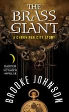 The Brass Giant - A Chroniker City Story ebook by Brooke Johnson