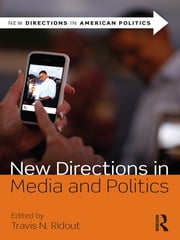 New Directions in Media and Politics ebook by Travis N. Ridout
