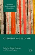 Citizenship and its Others ebook by Bridget Anderson,Vanessa Hughes